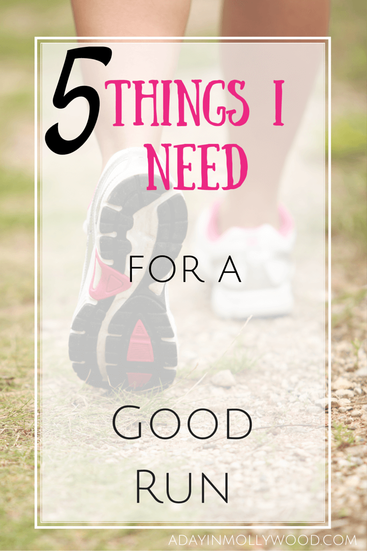 5 THINGS I NEED FOR A GOOD RUN